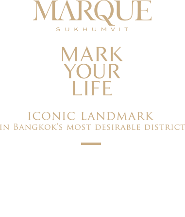 MARQUE SUKHUMVIT Mark your life iconic landmark in bangkok's most desirable district